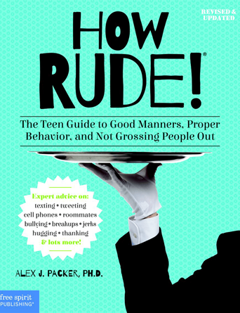 How Rude! The Teenagers' Guide to Good Manners, Proper Behavior and Not Grossing People Out (revised and updated)